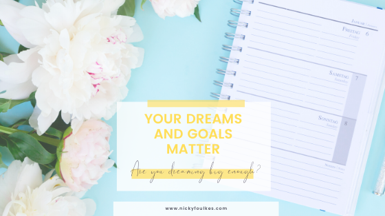 Your goals and dreams matter